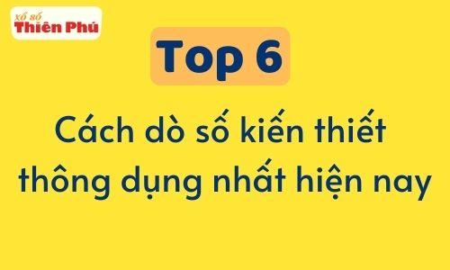Top 6 cách dò số kiến thiết thông dụng nhất hiện nay