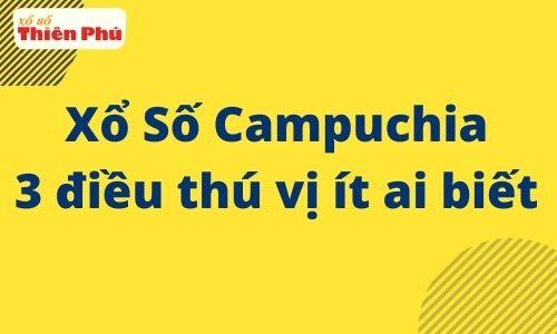 Xổ Số Campuchia 3 điều thú vị ít ai biết